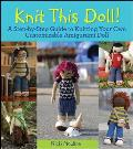Knit This Doll A Step by Step Guide to Knitting Your Own Customizable Amigurumi Doll