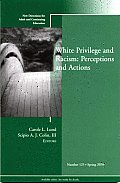 J-B Ace Single Issue Adult & Continuing Education #100: White Privilege and Racism: Perceptions and Actions: New Directions for Adult and Continuing Education, No. 125