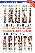 Trust Agents Using the Web to Build Influence Improve Reputationd Earn Trust Revised & Updated