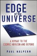 Edge of the Universe A Voyage to the Cosmic Horizon & Beyond