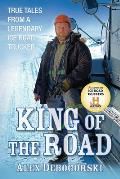 King of the Road True Tales from a Legendary Ice Road Trucker
