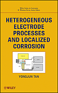 Wiley Series in Corrosion #13: Heterogeneous Electrode Processes and Localized Corrosion