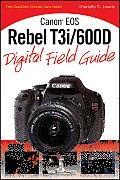 Canon EOS Rebel T3i/600D Digital Field Guide