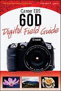 Digital Field Guide #226: Canon EOS 60d Digital Field Guide Canon EOS 60d Digital Field Guide