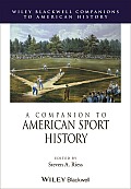 A Companion To American Sport History (Wiley Blackwell Companions To American History) by Steven A. Riess (edt)