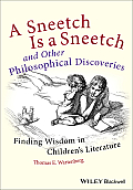 Sneetch Is a Sneetch & Other Philosophical Discoveries Finding Wisdom in Childrens Literature