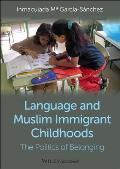 Language and Muslim Immigrant Childhoods: The Politics of Belonging (Wiley-Blackwell Studies in Discourse and Culture)