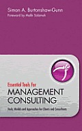 Essential Tools for Management Consulting: Tools, Models and Approaches for Clients and Consultants Cover