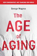 Age of Aging How Demographics Are Changing the Global Economy & Our World