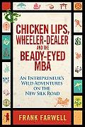 Chicken Lips Wheeler Dealer & the Beady Eyed M B a An Entrepreneurs Wild Adventures on the New Silk Road