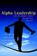 Alpha Leadership: Tools for Business Leaders Who Want More from Life
