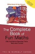 Complete Book of Fun Maths 250 Confidence Boosting Tricks Tests & Puzzles