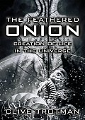 The Feathered Onion: Creation of Life in the Universe