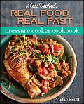 Miss Vickies Real Food Real Fast Pressure Cooker Cookbook
