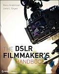 DSLR Filmmakers Handbook real world production techniques