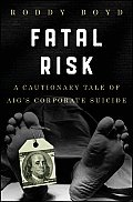 Fatal Risk A Cautionary Tale of AIGs Corporate Suicide