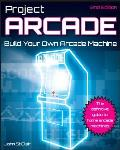 Project Arcade: Build Your Own Arcade Machine [With CDROM] Cover