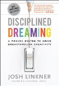 Disciplined Dreaming: Proven System To Drive Breakthrough Creativity (11 Edition)