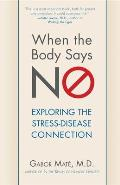 When the Body Says No: Exploring the Stress-Disease Connection Cover