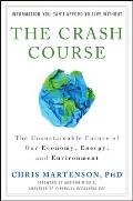 Crash Course The Unsustainable Future of Our Economy Energy & the Environment Chris Martenson