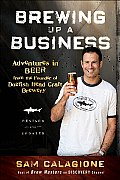 Brewing Up a Business Adventures in Beer from the Founder of Dogfish Head Craft Brewery Revised & Updated