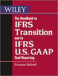 Wiley Regulatory Reporting #6: The Handbook to Ifrs Transition and to Ifrs U.S. GAAP Dual Reporting