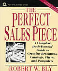Perfect Sales Piece A Complete Do It Yourself Guide to Creating Brochures Catalogs Fliers & Pamphlets