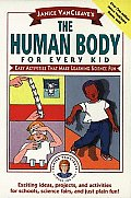 Janice VanCleave's the Human Body for Every Kid: Easy Activities That Make Learning Science Fun (M A C, a Modular Approach to Chemistry)