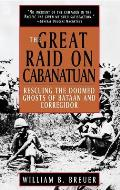 The Great Raid on Cabanatuan: Rescuing the Doomed Ghosts of Bataan and Corregidor Cover