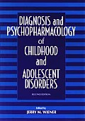 Diagnosis & Psychopharmacology of Childhood & Adolescent Disorders