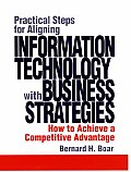 Practical Steps for Aligning Information Technology with Business Strategies: How to Achieve a Competitive Advantage