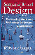 Scenario-Based Design: Envisioning Work and Technology in Systems Development