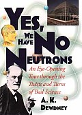 Yes We Have No Neutrons An Eye Opening Tour Through the Twists & Turns of Bad Science