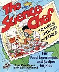 The Science Chef Travels Around the World: Fun Food Experiments and Recipes for Kids