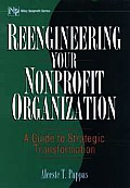 Reengineering your nonprofit organization :a guide to strategic transformation
