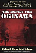 The Battle for Okinawa: A Japanese Officer's Eye-Witness Account of the Last Great Campaign Of...