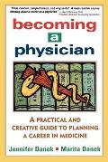 Becoming a Physician A Practical & Creative Guide to Planning a Career in Medicine