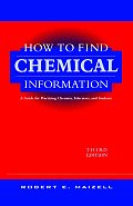 How to Find Chemical Information: A Guide for Practicing Chemists, Educators, and Students