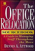 The Office Relocation Sourcebook: A Guide to Managing Staff Throughout the Move
