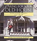 Caring for Your Old House: A Guide for Owners and Residents (Respectful Rehabilitation)
