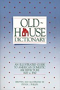 Old-House Dictionary: An Illustrated Guide to American Domestic Architecture (1600-1940)