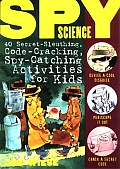 Spy Science 40 Secret Sleuthing Code Cracking Spy Catching Activities for Kids