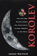 Korolev How One Man Masterminded the Soviet Drive to Beat America to the Moon