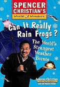Can It Really Rain Frogs?: The World's Strangest Weather Events (Spencer Christian's World of Wonders)