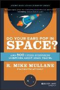 Do Your Ears Pop in Space? And 500 Other Surprising Stories About Space Travel