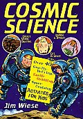 Cosmic Science Over 40 Gravity Defying Earth Orbiting Space Cruising Activities for Kids