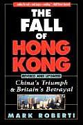The Fall of Hong Kong: Britain's Betrayal and China's Triumph, Updated