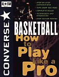 Converse. All Star(r) Basketball: How to Play Like a Pro (Converse All Star Sports Series)