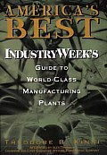 America's Best: Industryweek's Guide to World-Class Manufacturing Plants