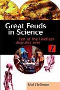 Great Feuds in Science Ten of the Liveliest Disputes Ever
